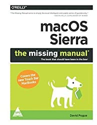 MacOS Sierra : The Missing Manual: The Book That Should Have Been in the Box
