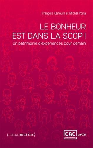 Le Bonheur est dans la Scop ! : Un patrimoine d'expériences pour demain par Michel Porta