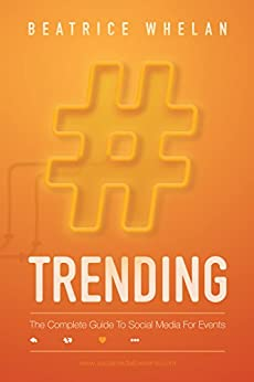 Trending: The Complete Guide to Social Media for Events by [Whelan, Beatrice]