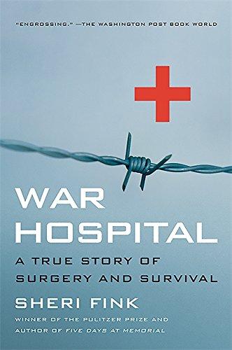 War Hospital: A True Story Of Surgery And Survival por Sheri Fink