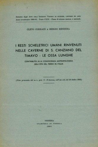 I resti scheletrici umani rinvenuti nelle caverne di S. Canziano del Timavo. Le ossa lunghe. Contributo alla conoscenza antropologica dell'eta' del ferro in Italia.