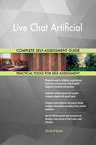 Live Chat Artificial All-Inclusive Self-Assessment - More than 700 Success Criteria, Instant Visual Insights, Comprehensive Spreadsheet Dashboard, Auto-Prioritized for Quick Results (Live Chat)