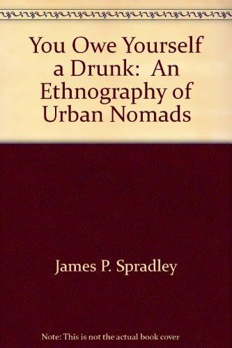 You Owe Yourself a Drunk: An Ethnography of Urban Nomads par James P. Spradley