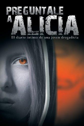 Preguntale a Alicia: El Diario Intimo de Una Joven Drogadicta por Anonimo