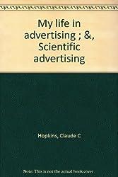 My life in advertising ; & , Scientific advertising