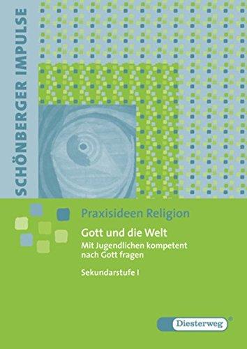 Schönberger Impulse. Praxisideen Religion: Gott und die Welt: Mit Jugendlichen kompetent nach Gott fragen