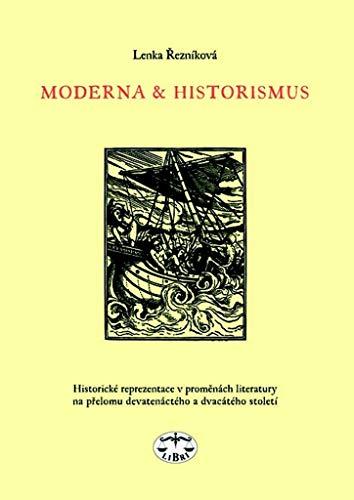 Moderna a historismus: Historické reprezentace v proměnách literatury na přelomu 19. a 20. století (2004)
