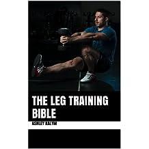 The Leg Training Bible (The Bible Training Series)