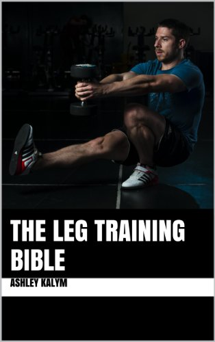 The Leg Training Bible (The Bible Training Series) (English Edition)