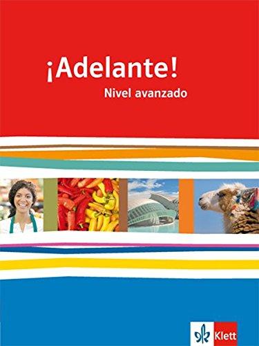 ¡Adelante! Nivel avanzado: Schülerbuch 3. Lernjahr (¡Adelante! Spanisch als neu einsetzende Fremdsprache an berufsbildenden Schulen und in der gymnasialen Oberstufe. Allgemeine Ausgabe ab 2010)