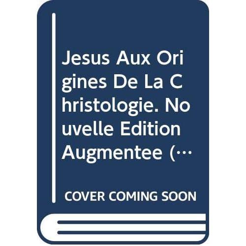 Jesus Aux Origines De La Christologie. Nouvelle Edition Augmentee