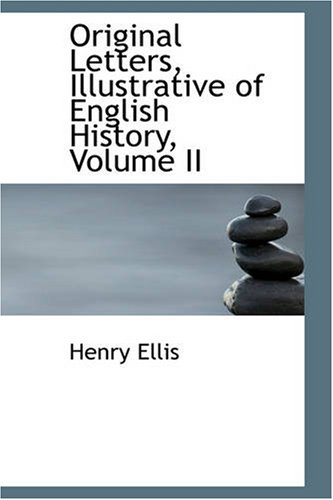 Original Letters, Illustrative of English History, Volume II