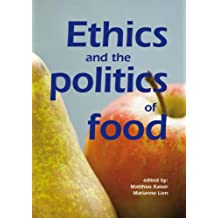 Ethics And The Politics Of Food: Preprints of the 6th Congress of the European Society for Agricultural and Food Ethics: EurSAFE 2006 Olso, Norway, June 22-24, 2006