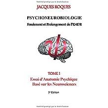 Psychoneurobiologie fondement et prolongement de l'EMDR : Tome 1, Essai d'Anatomie Psychique Basé sur les Neurosciences