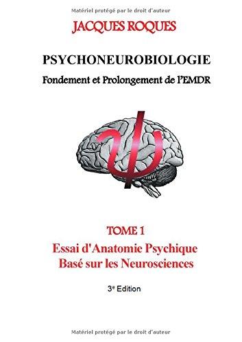 Psychoneurobiologie fondement et prolongement de l'EMDR : Tome 1, Essai d'Anatomie Psychique Bas sur les Neurosciences