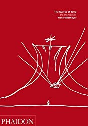 The Curves of Time: The Memoirs of Oscar Niemeyer: Oscar Niemeyer Memoirs