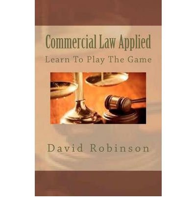 [ COMMERCIAL LAW APPLIED: LEARN TO PLAY THE GAME ] BY Robinson, David E ( AUTHOR )Aug-20-2012 ( Paperback )