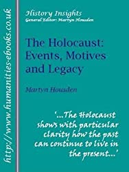The Holocaust: Events, Motives and Legacy (History Insights)