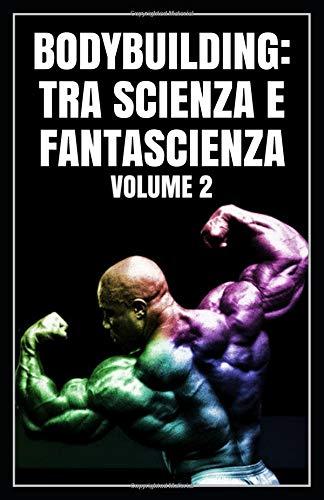 BODYBUILDING:TRA SCIENZA E FANTASCIENZA: Volume 2