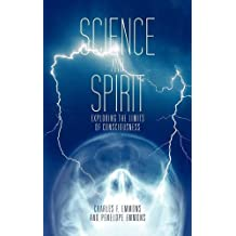 Science and Spirit: Exploring the Limits of Consciousness