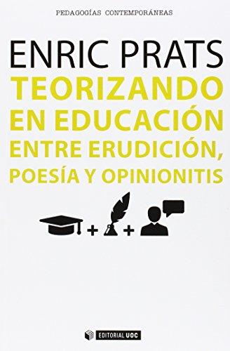 Teorizando en educación entre erudición, poesía y opinionitis (Manuales) por Enric Prats