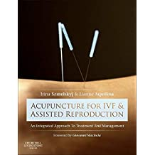Acupuncture for IVF and Assisted Reproduction: An integrated approach to treatment and management, 1e