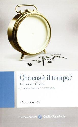 Che cos'è il tempo? Einstein, Gödel e l'esperienza comune (Quality paperbacks) di Dorato, Mauro (2013) Tapa blanda