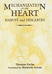 The Mechanization of the Heart:: Harvey & Descartes (Rochester Studies in Medical History) by Thomas Fuchs (2001-11-25)