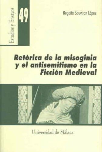 Retórica de la misoginia y el antisemitismo en la ficción medieval (Estudios y Ensayos) por Begoña Souvirón López