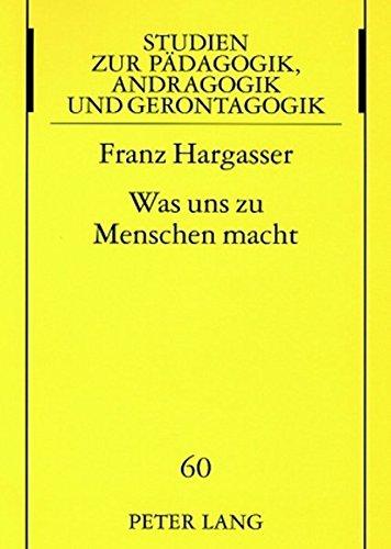 Was Uns Zu Menschen Macht: Bedeutende Anthropologische Phaenomene - Neu Reflektiert (Studien Zur Paedagogik, Andragogik Und Gerontagogik / Studie)