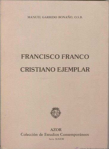 Francisco Franco: Cristiano ejemplar (Azor : Coleccin de estudios contemporneos. Serie Maior)