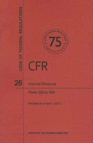 Code of Federal Regulations Title 26, Internal Revenue, Parts 300499, 2013