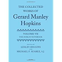 The Collected Works of Gerard Manley Hopkins: Volume VII: The Dublin Notebook