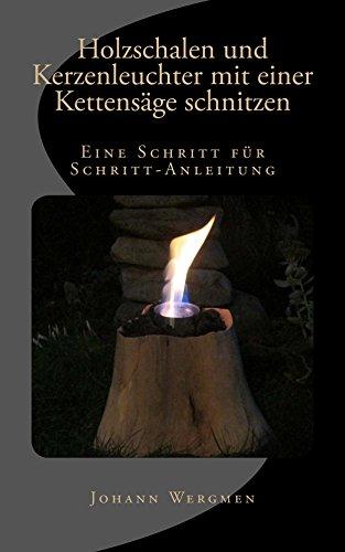 Holzschalen und Kerzenleuchter mit einer Kettensäge schnitzen: Eine Schritt für Schritt-Anleitung