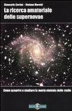 Image de La ricerca amatoriale delle supernovae. Come scoprire e studiare la morte violenta delle stelle