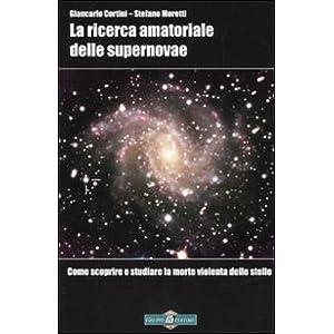 La ricerca amatoriale delle supernovae. Come scoprire e studiare la morte violenta delle stelle
