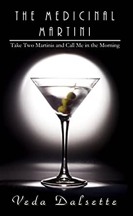 the medicinal martini take two martinis and call me in the morning ebook veda dalsette amazon. Black Bedroom Furniture Sets. Home Design Ideas