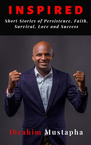 Inspired: Short Inspirational Stories of Persistence, Faith, Survival, Love, Success and Breakthrough (First Edition) (English Edition)