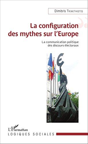 Livres La Configuration des mythes sur l'Europe: La Communication politique des discours électoraux pdf, epub ebook