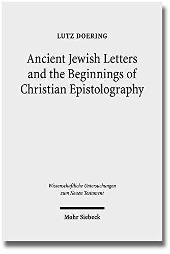 Ancient Jewish Letters and the Beginnings of Christian Epistolography (Wissenschaftliche Untersuchungen zum Neuen Testament, Band 298)