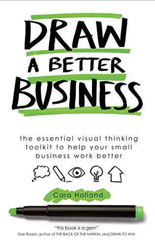 Draw a Better Business: The essential visual thinking ...