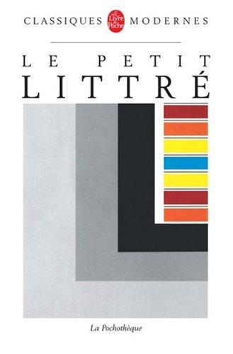 Le Petit Littré : Dictionnaire de la langue française abrégé du dictionnaire de Littré