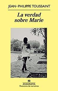 La verdad sobre Marie par Jean-Philippe Toussaint