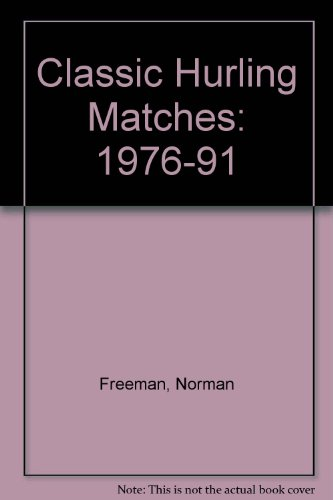Classic Hurling Matches: 1976-91