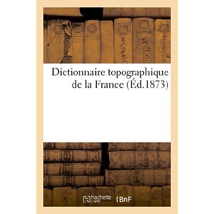 Dictionnaire topographique de la France., Dictionnaire topographique du département de la Dordogne: : comprenant les noms de lieu anciens et modernes