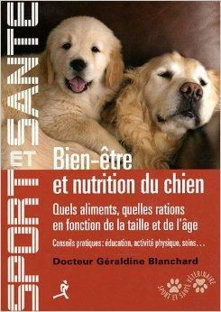Bien-être et nutrition du chien : Quels aliments, quelles ations en fonction de la taille et de l'âge, conseils pratiques : éducation, activité physique, soins... de Géraldine Blanchard,Laetitia Barlerin (Préface) ( 1 mai 2011 )