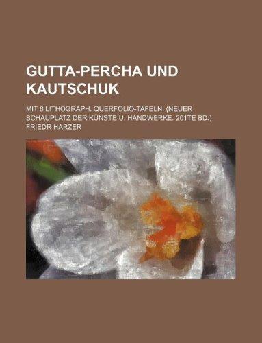 Gutta-Percha Und Kautschuk; Mit 6 Lithograph. Querfolio-Tafeln. (Neuer Schauplatz Der Kunste U. Handwerke. 201te Bd.)