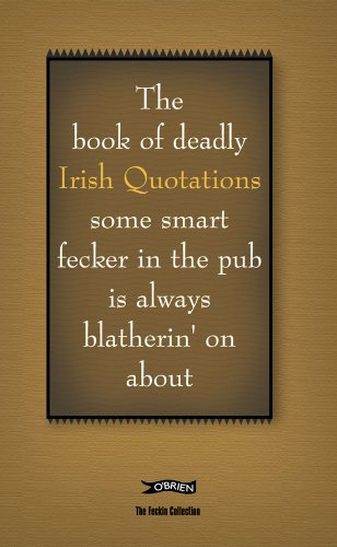 The Book of Deadly Irish Quotations Some Smart Fecker in the Pub is Always Blatherin
