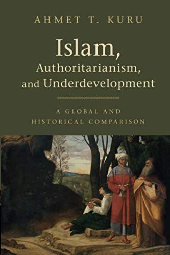 Islam, Authoritarianism, and Underdevelopment: A Global and Historical Comparison