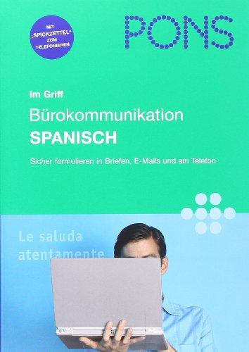 PONS im Griff Bürokommunikation Spanisch: Sicher formulieren in Briefen, E-Mails und am Telefon